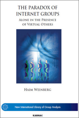 The Paradox of Internet Groups: Alone in the Presence of Virtual Others (New International Library of Group Analysis)