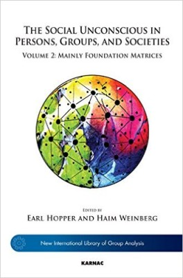 The Social Unconscious in Persons, Groups, and Societies: Volume 2: Mainly Foundation Matrices (The New International Library of Group Analysis)